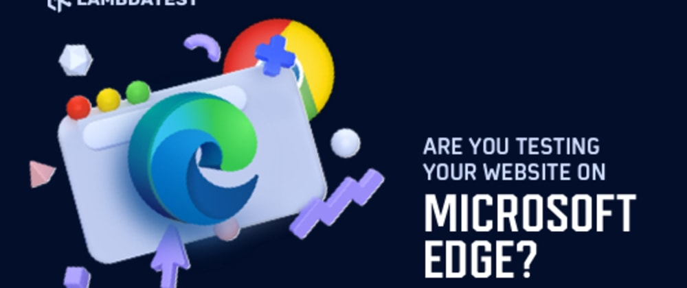 Cover image for Are You Testing Your Website On Microsoft Edge?