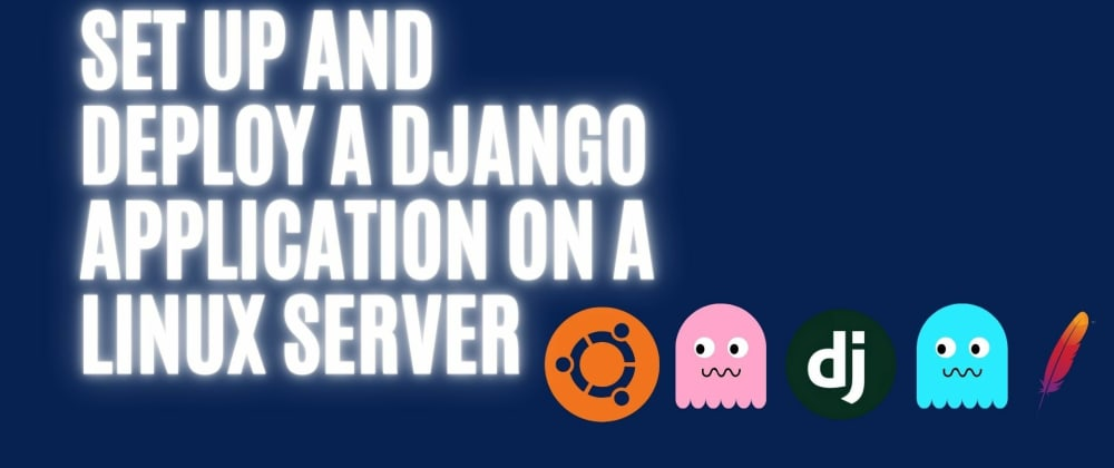 Cover image for How to set up and deploy a Django application on a Linux server