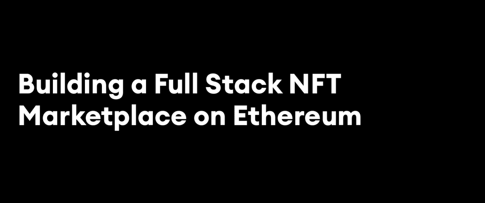 Cover image for Building a Full Stack NFT Marketplace on Ethereum with Polygon