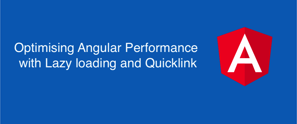 Cover image for Optimising Angular Performance with Lazy loading and Quicklink