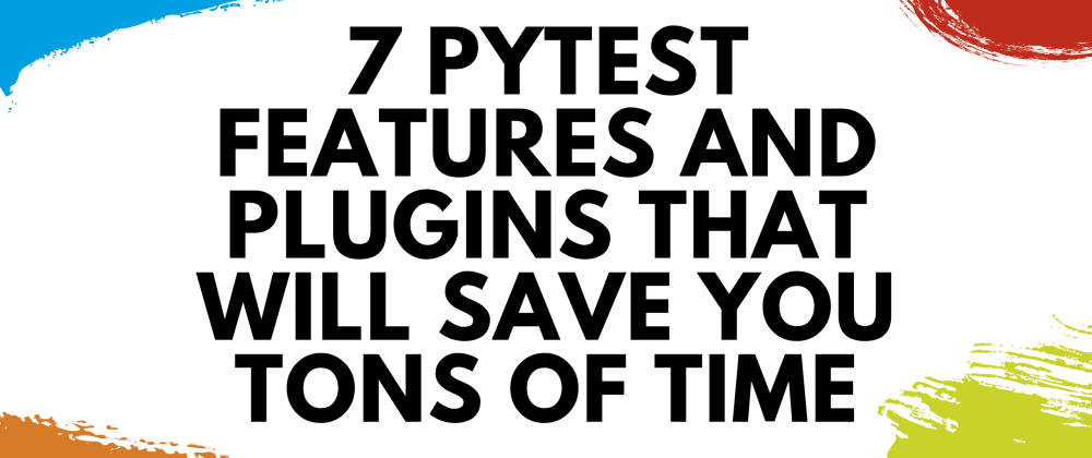 Cover image for 7 pytest Features and Plugins That Will Save You Tons of Time