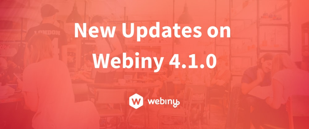 Cover image for New Updates on Webiny 4.1.0