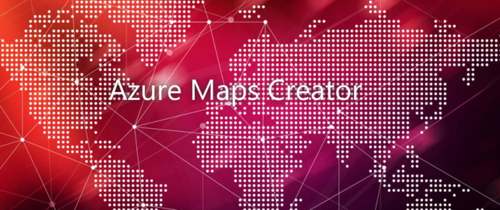 Cover image for Create your own indoor maps using Azure Maps Creator