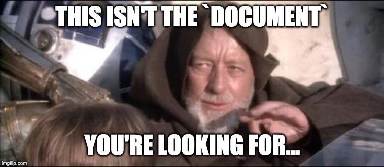 This isn't the `document` you're looking for...