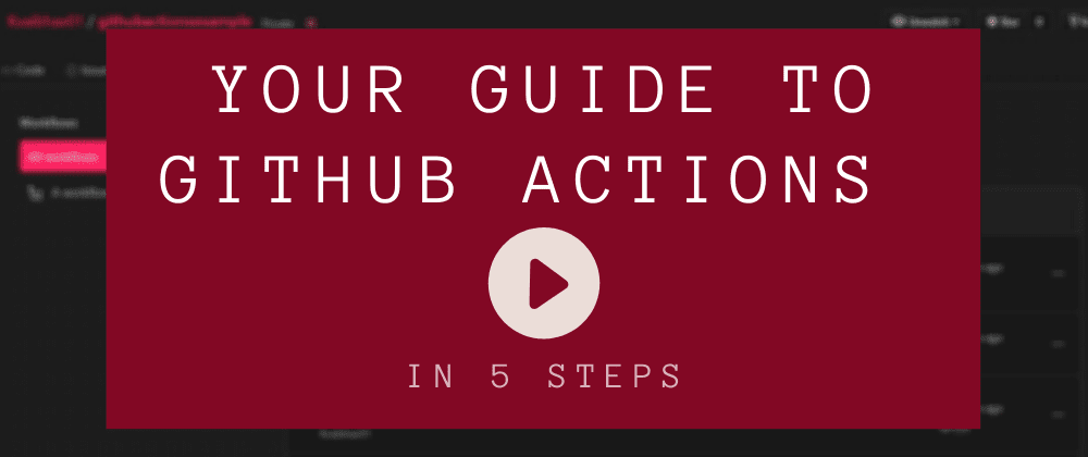 Cover image for Your guide to GitHub Actions in 5 steps 📚