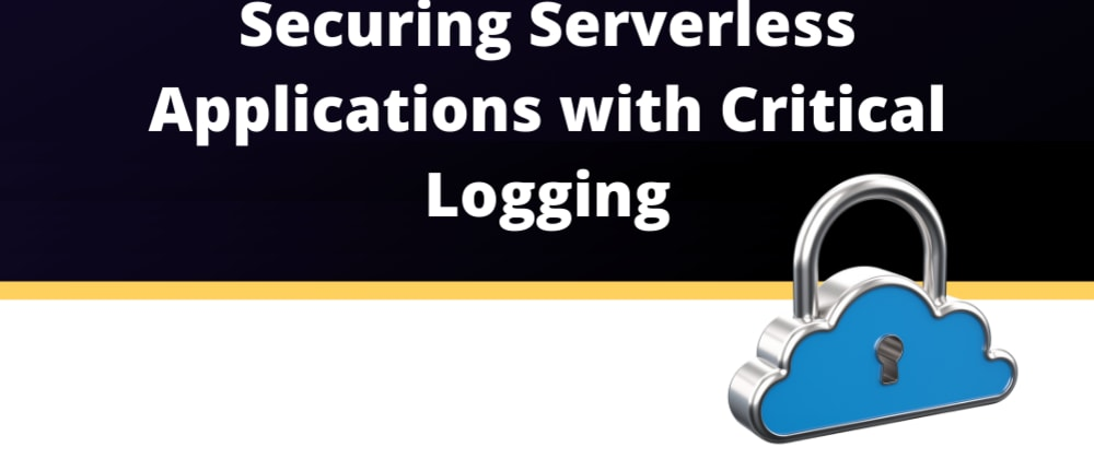 Cover image for Securing Serverless Applications with Critical Logging