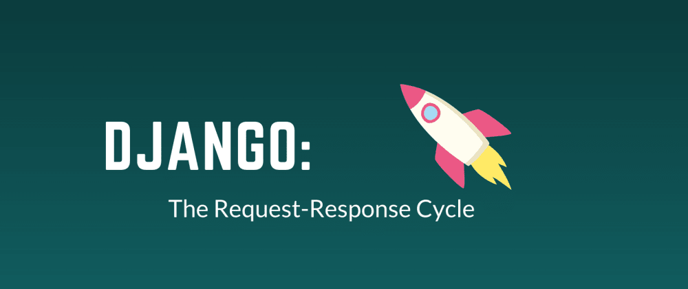 Cover image for Django: The Request-Response Cycle