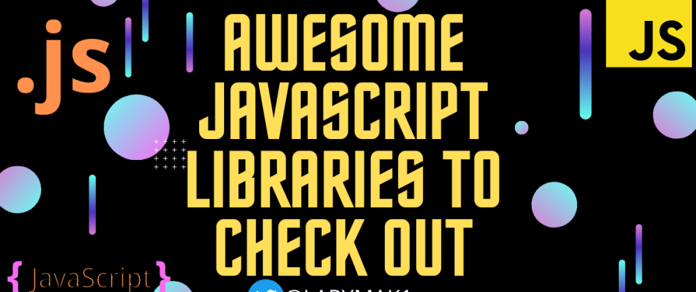 Cover image for Awesome JavaScript  Libraries To Check Out.