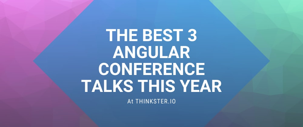Cover image for The Best 3 Angular Conference Talks this Year