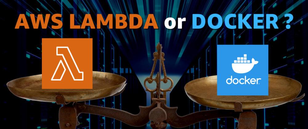 Cover image for Choosing Between AWS Lambda and Docker