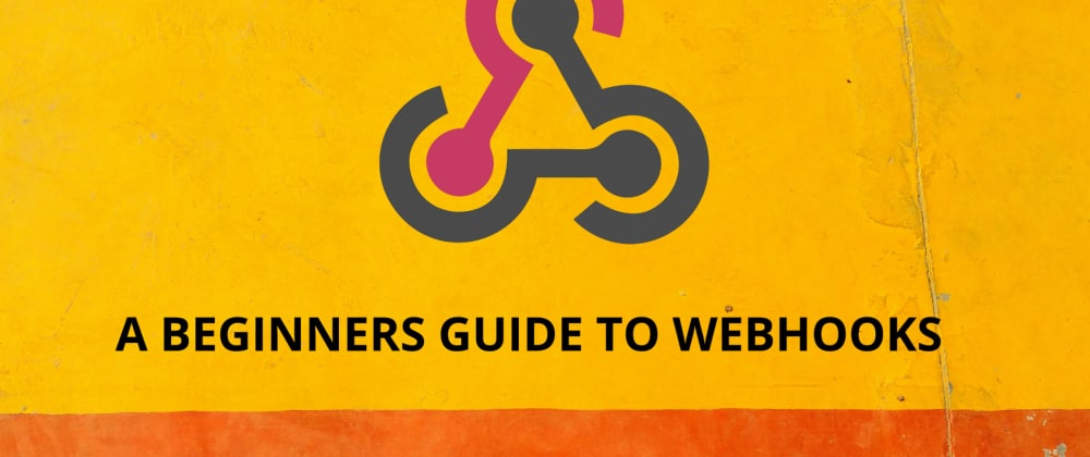Cover image for A Beginners Guide To Webhooks