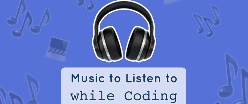 Cover image for Music to Listen to While Coding
