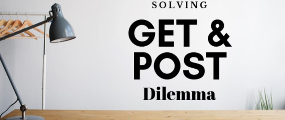 Cover image for Solving The GET and POST Dilemma