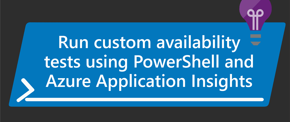 Cover image for Run Custom Availability Tests using PowerShell and Azure Application Insights, even on-premises