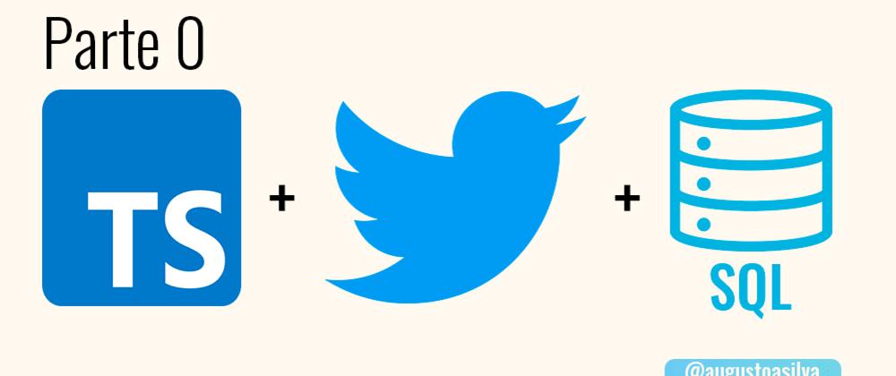 Cover image for Criando uma API SQL para Twitter com Typescript - Parte 0