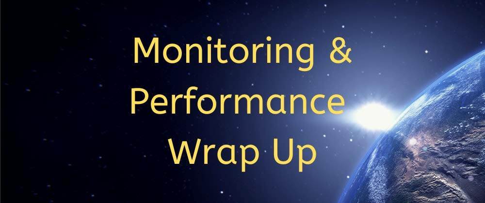Cover image for Monitoring and Performance Wrap Up - September 2020