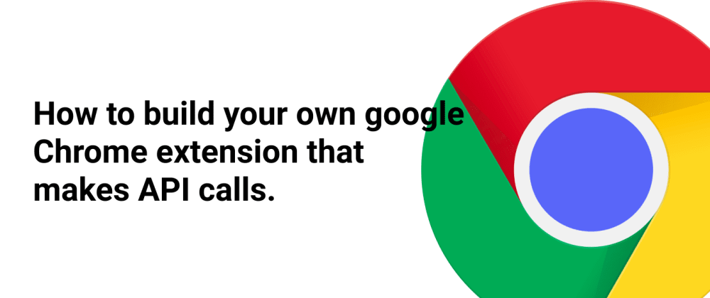 Cover image for How to build a Chrome extension that makes API calls.