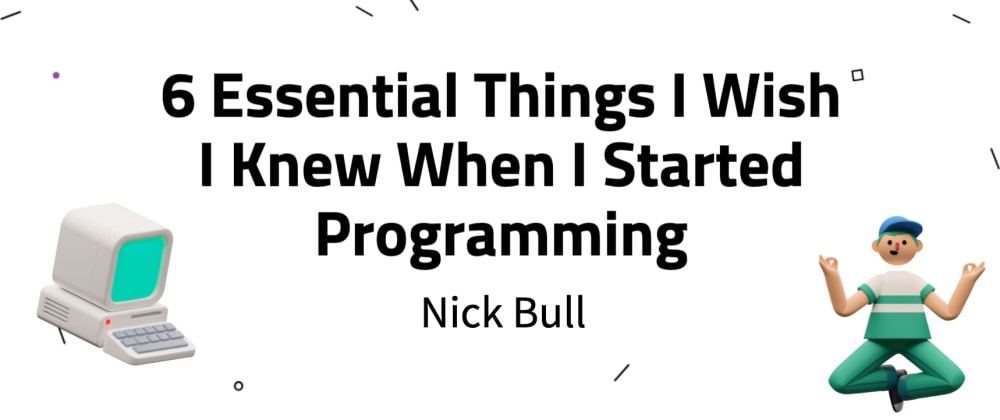 Cover image for 6 Essential Things I Wish I Knew When I Started Programming
