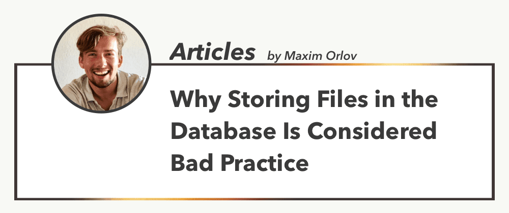 Cover image for Why Storing Files in the Database Is Considered Bad Practice