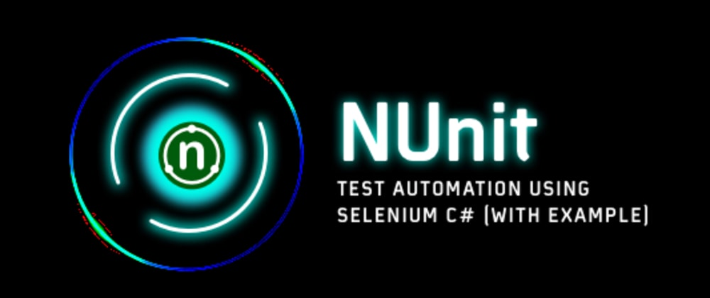 Cover image for NUnit Test Automation Using Selenium C# (with Example)