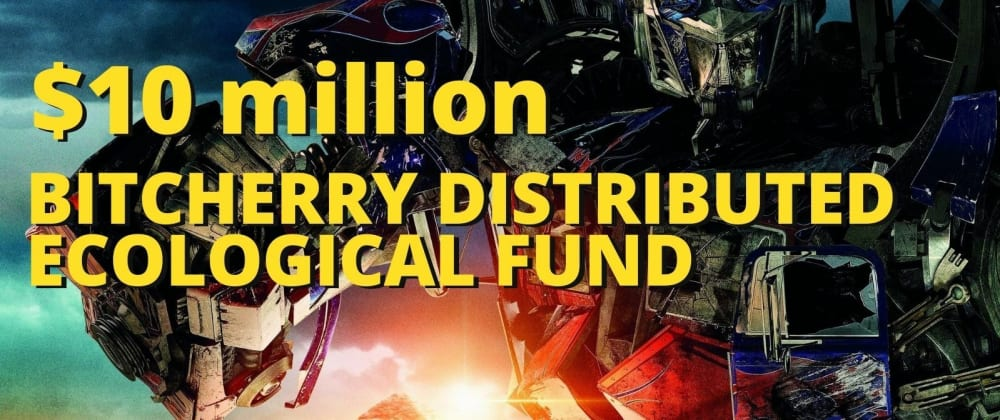 Cover image for Sharing News | BitCherry distributed ecological fund was established,$ 10 million boost ecological development
