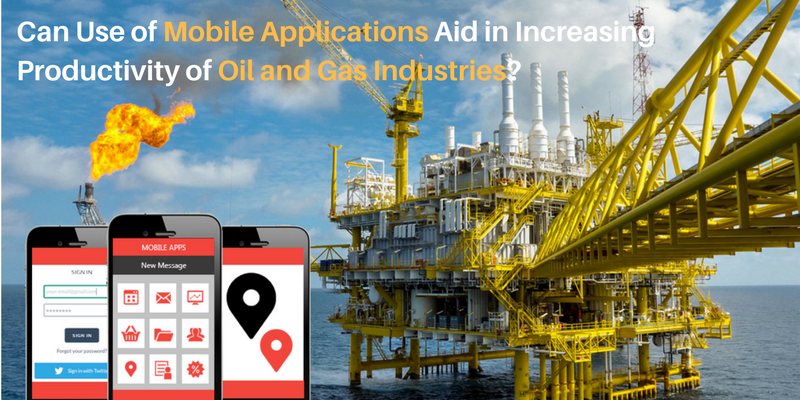 Can use a Mobile App Aid in increasing productivity of Oil and Gas Industries
