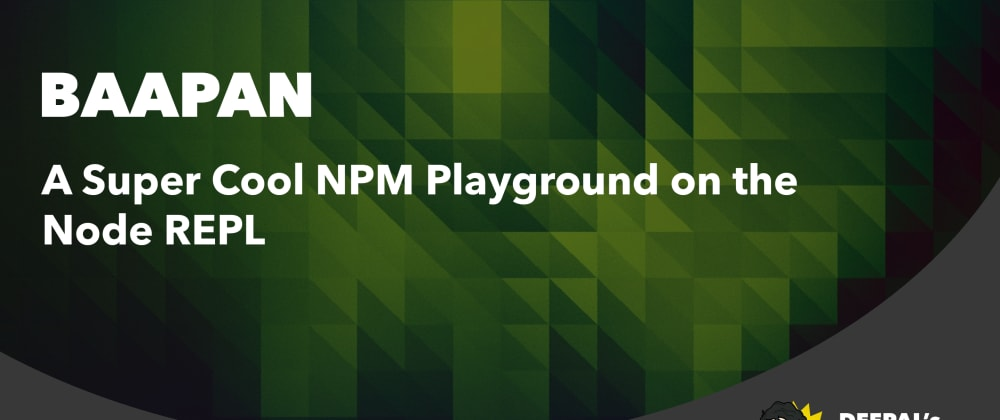 Cover image for Baapan—A Super Cool NPM Playground on the Node REPL