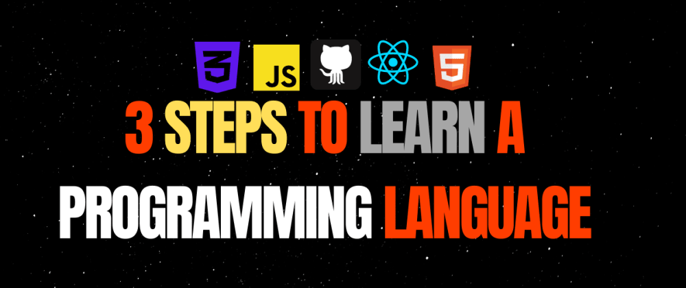 Cover image for 3 Steps to learn a programming language