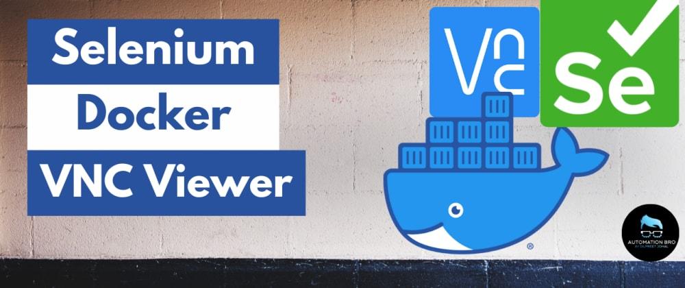 Cover image for Debug Selenium Tests in Docker using VNCViewer