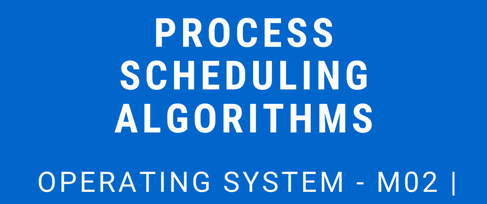 Cover image for Process Scheduling Algorithms | Operating System - M02 P01