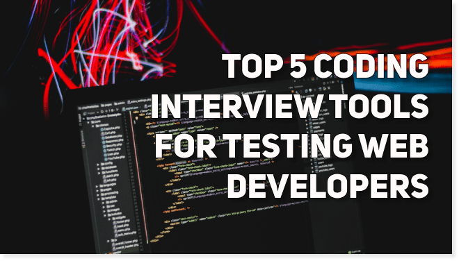 TOP 5 Coding Interview Tools for Screening & Testing Web Developers | from $0 to $1,500