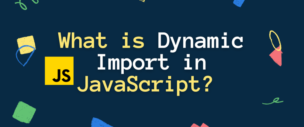 Cover image for What is Dynamic Import in JavaScript?