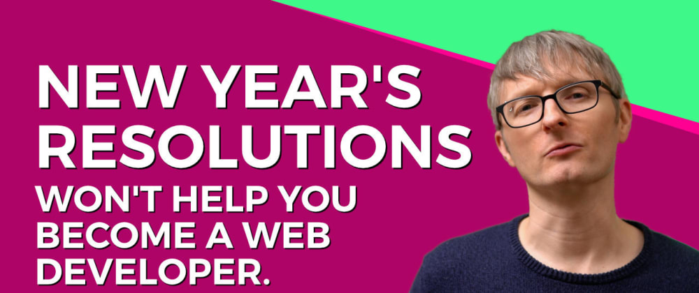 Cover image for New Year's Resolutions Won't Help You Become a Developer