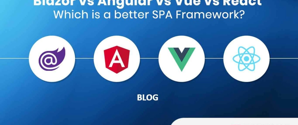 Cover image for Blazor vs Angular vs Vue vs React - Which is a better SPA Framework?