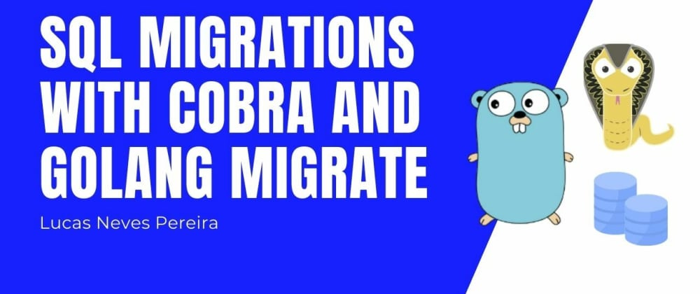Cover image for SQL Migrations with Cobra & Golang Migrate