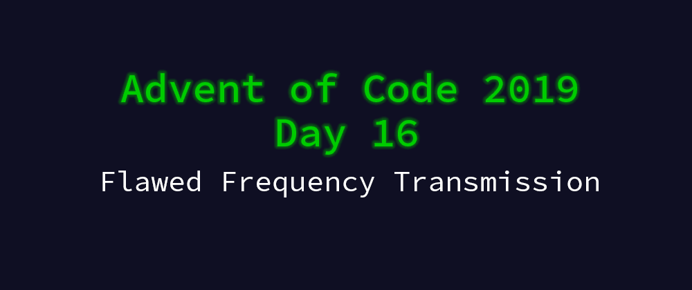 Cover image for Advent of Code 2019 Solution Megathread - Day 16: Flawed Frequency Transmission