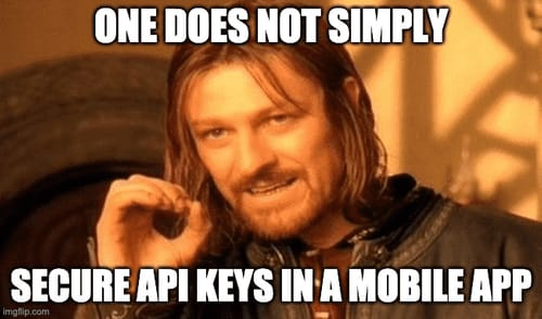 one does not simply secure API keys in a mobile app meme