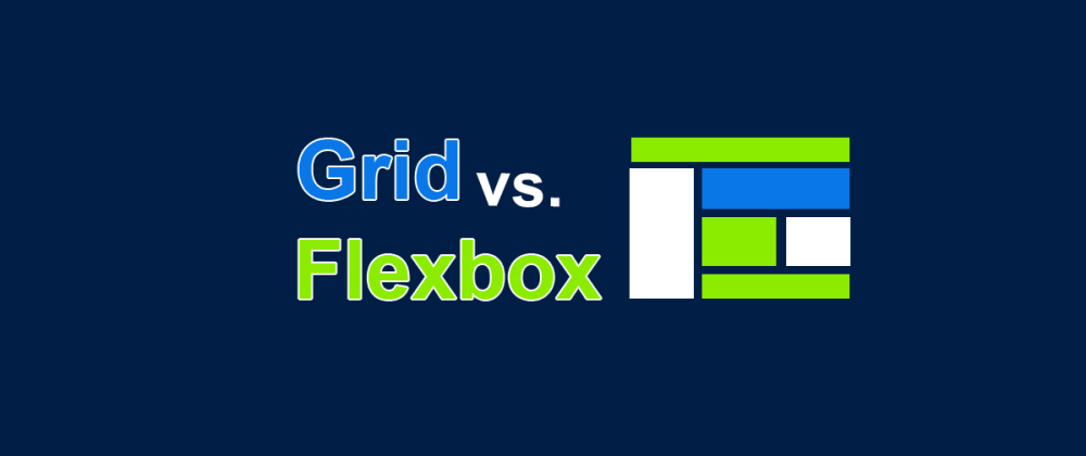 Cover image for Grid vs. Flexbox