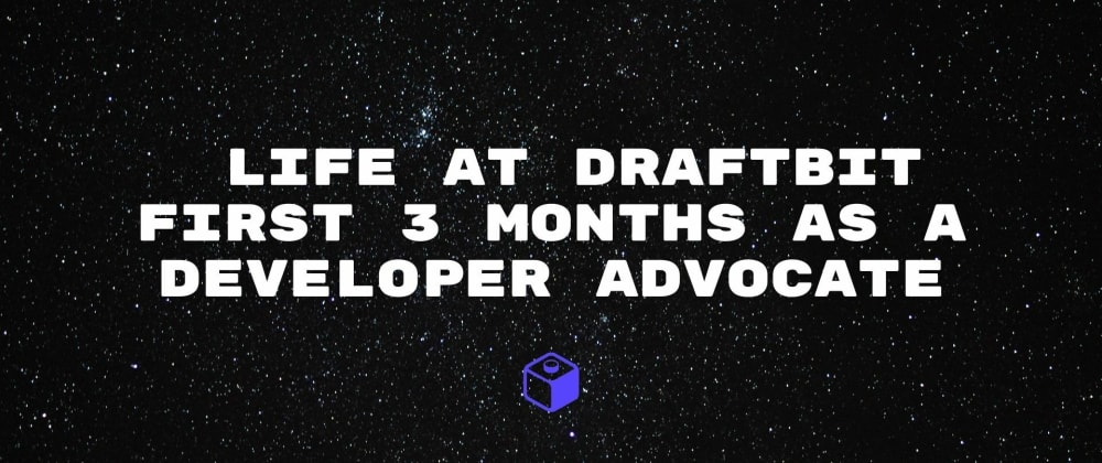 Cover image for Life at Draftbit - First 3 Months as a Developer Advocate