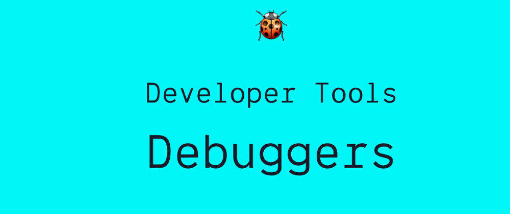 Cover image for Developer Tools: Debuggers