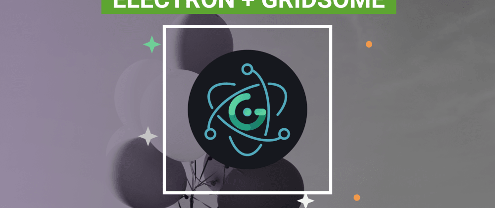Cover image for Build a Desktop app with Gridsome and Electron.