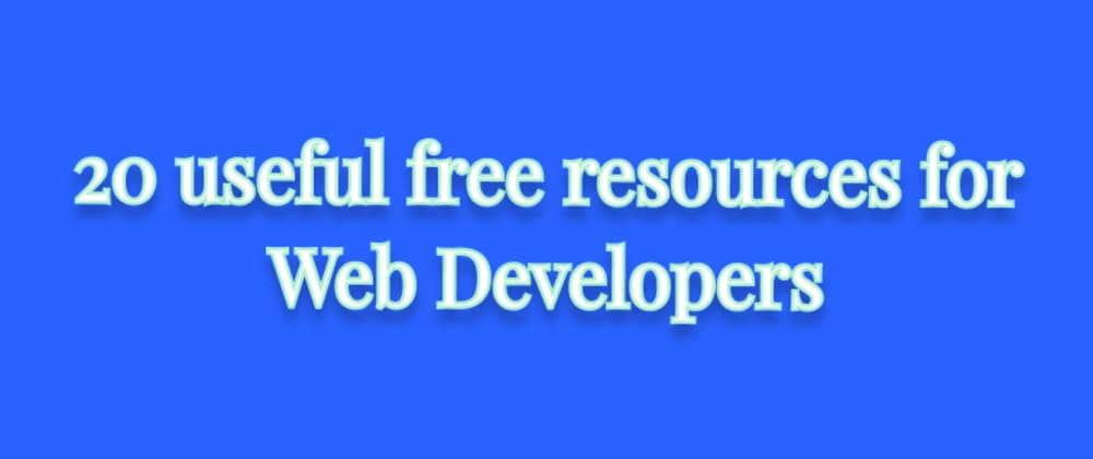 Cover image for 20 useful free resources for Web Developers