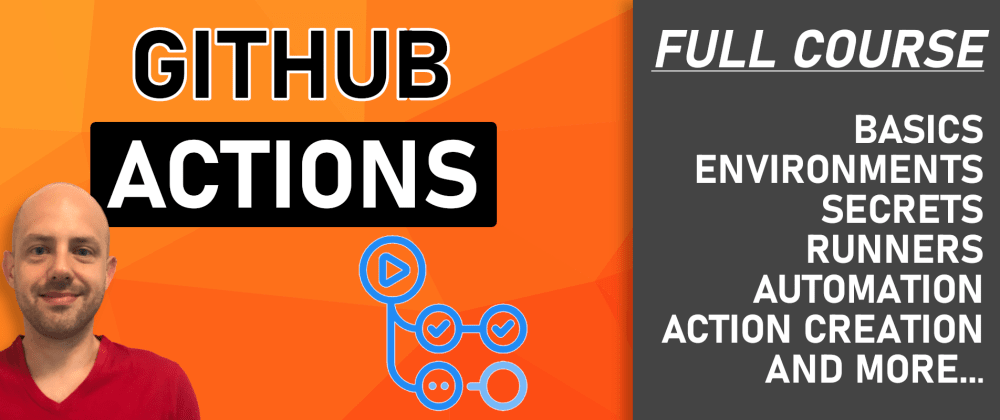 Cover image for Full GitHub Actions Course [FREE] 💥📽️🚀