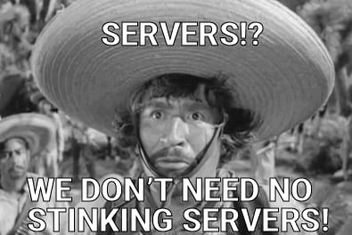 Scene from the film The Treasure of the Sierra Madre with the words 'Servers!? We don't need no stinking servers!'