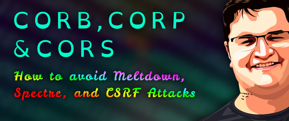 Cover image for How to avoid Meltdown, Spectre and CSRF Attacks on Web with CORP, CORB, and CORS?