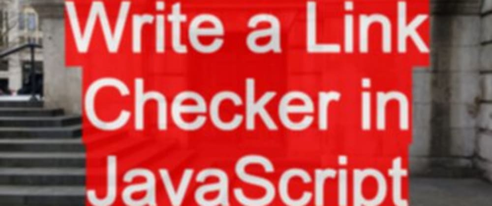 Cover image for How to write a link checker in the browser with Vanilla JavaScript