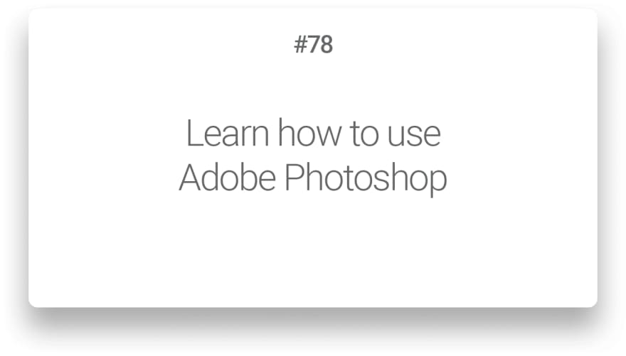 Learn how to use Adobe Photoshop