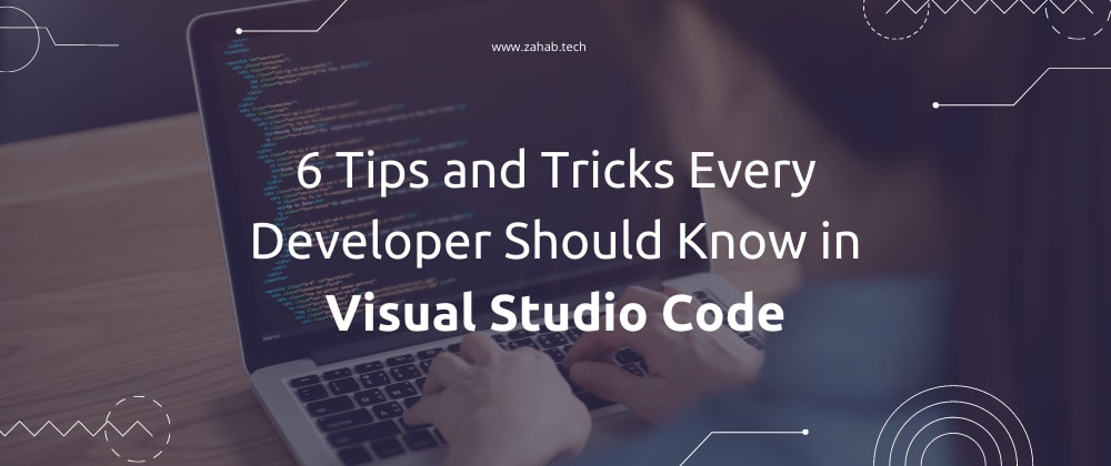 Cover Image for 6 Tips and Tricks Every Developer Should Know in Visual Studio Code 🤩