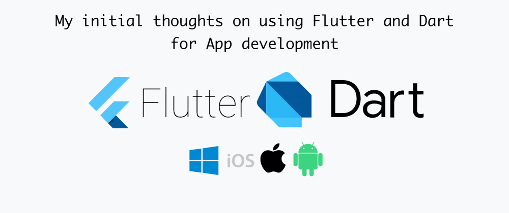 Cover image for My initial thoughts on using Flutter and Dart for App development