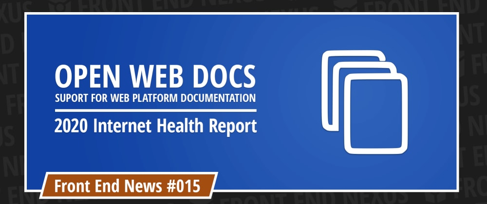Cover image for Introducing Open Web Docs, the 2020 Internet Health Report, WebRTC and Firefox 85 | Front End News #015